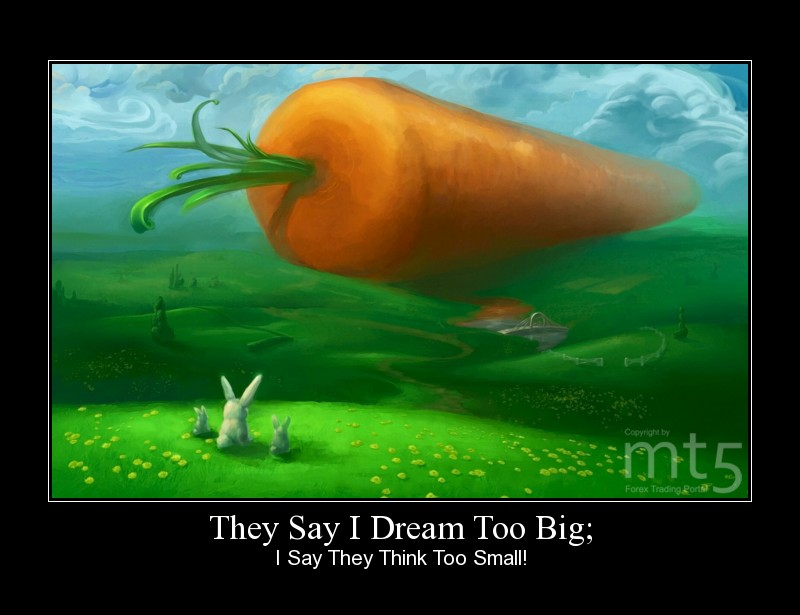 They Say I Dream Too Big;