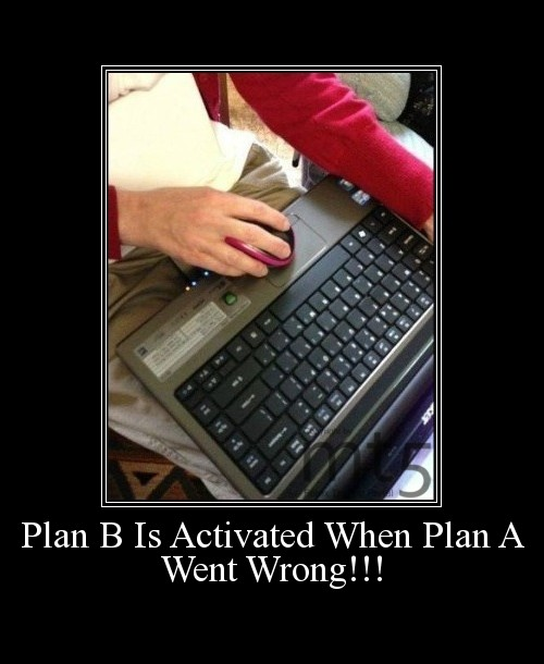 Plan B Is Activated When Plan A Went Wrong!!!