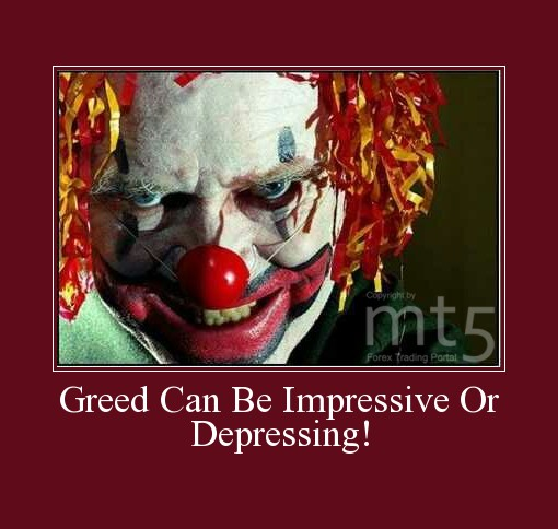 Greed Can Be Impressive Or Depressing!
