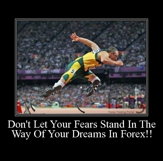 Don't Let Your Fears Stand In The Way Of Your Dreams In Forex!!