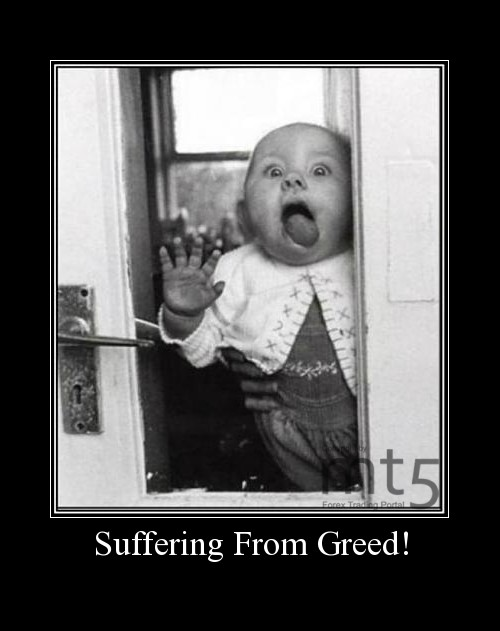 Suffering From Greed!