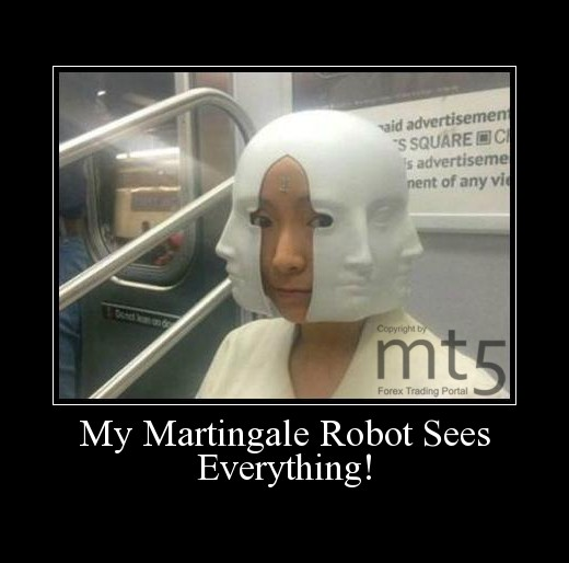 My Martingale Robot Sees Everything!