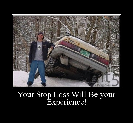 Your Stop Loss Will Be your Experience!