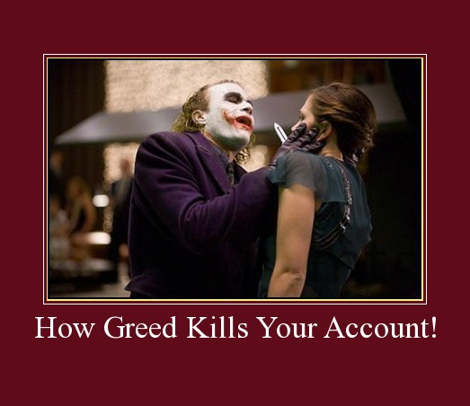 How Greed Kills Your Account!