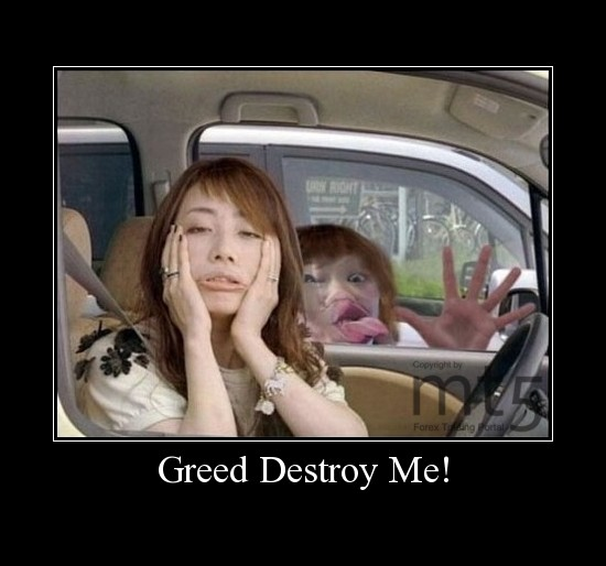 Greed Destroy Me!