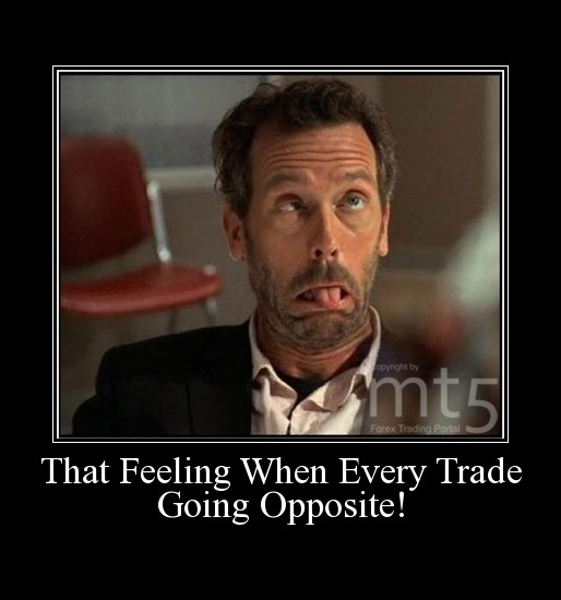 That Feeling When Every Trade Going Opposite!