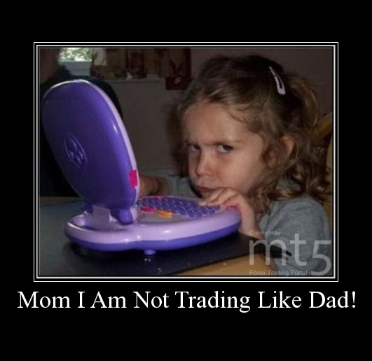 Mom I Am Not Trading Like Dad!
