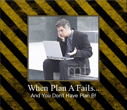 When Plan A Fails...