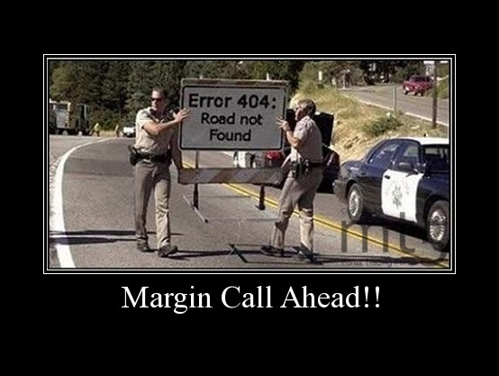 Margin Call Ahead!!