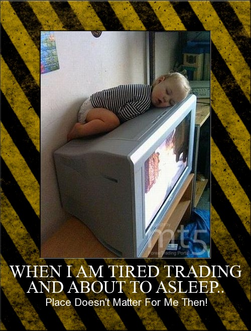 WHEN I AM TIRED TRADING AND ABOUT TO ASLEEP..