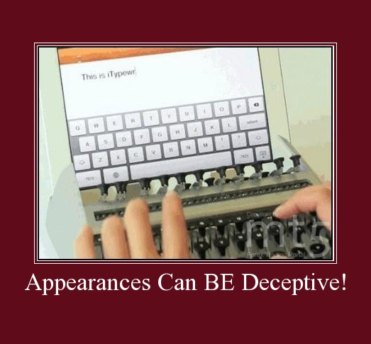 Appearances Can BE Deceptive!