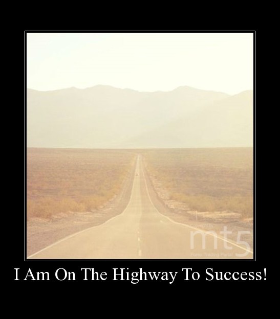 I Am On The Highway To Success!