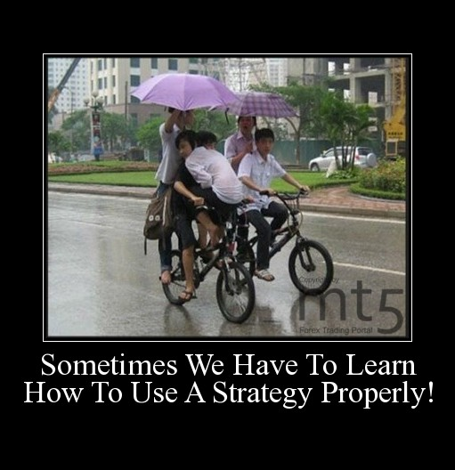 Sometimes We Have To Learn How To Use A Strategy Properly!