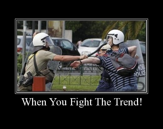 When You Fight The Trend!