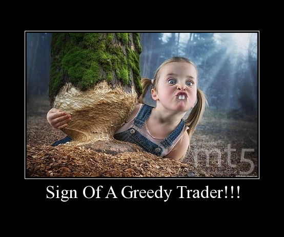 Sign Of A Greedy Trader!!!