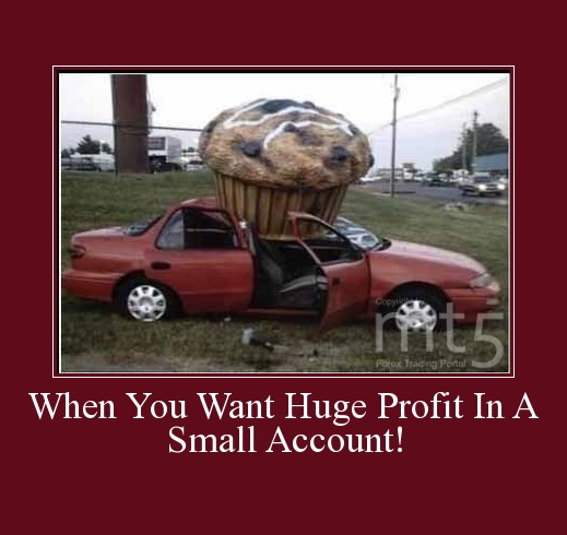 When You Want Huge Profit In A Small Account!