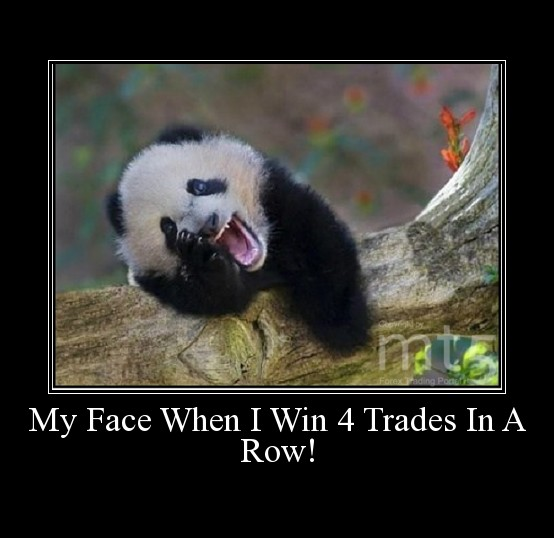 My Face When I Win 4 Trades In A Row!