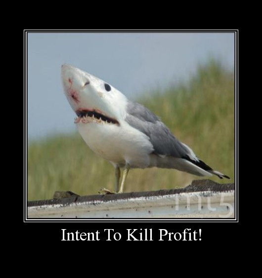 Intent To Kill Profit!