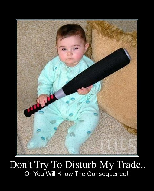 Don't Try To Disturb My Trade..