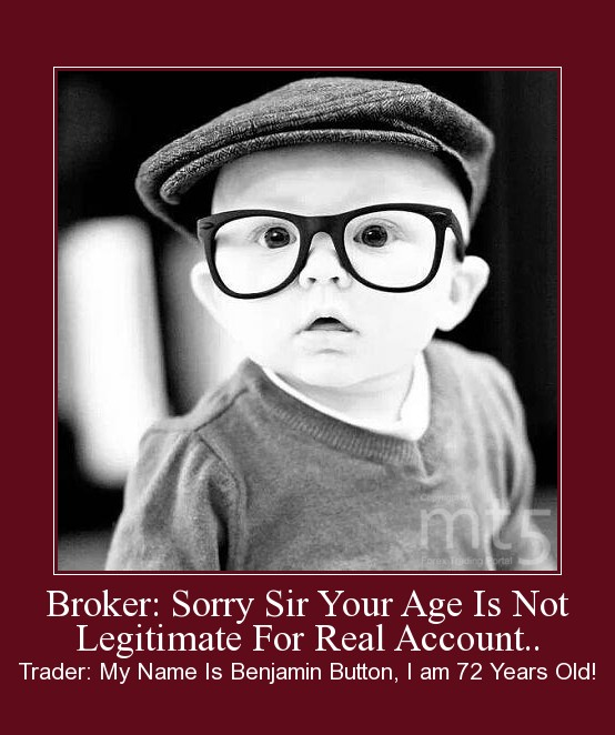 Broker: Sorry Sir Your Age Is Not Legitimate For Real Account..