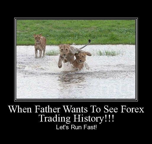 When Father Wants To See Forex Trading History!!!