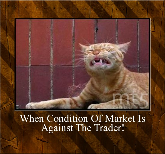 When Condition Of Market Is Against The Trader!
